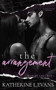 The Arrangement: a Spring Break Fling Romance (Unbreakable Love Book 1) by [Katherine L. Evans]