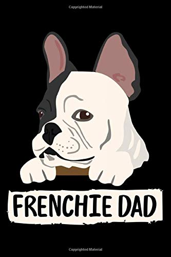 Frenchie Dad: Wide Ruled French Bulldog Notebook / Journal to Write In your Ideas. Funny Frenchie Art Accessories & Merchandise. French Bulldog Gift Idea for Men & Boys.