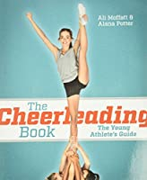 The Cheerleading Book: The Young Athlete's Guide