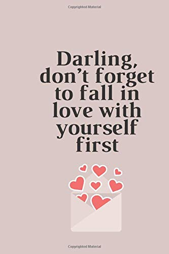 Darling, don't forget to fall in love with yourself first: Lined notebook journal of 100 pages