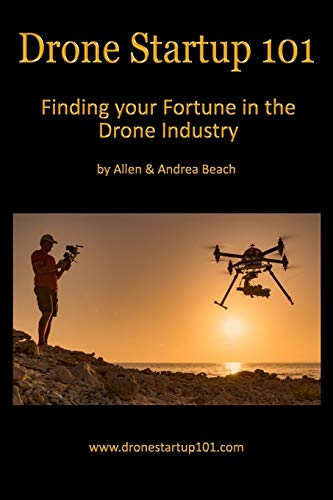 Drone Startup 101: Finding Your Fortune in The Drone Industry