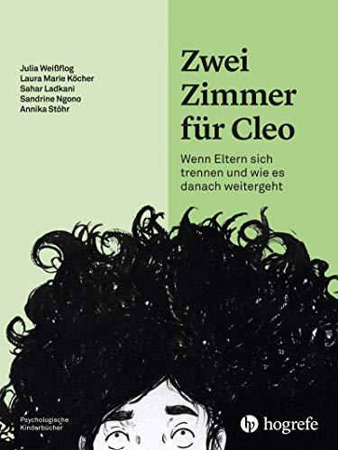 Zwei Zimmer für Cleo: Wenn Eltern sich trennen und wie es danach weitergeht (Psychologische Kinderbücher)