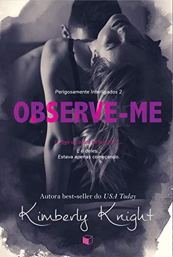 Observe-me (Perigosamente Interligados Livro 2) por [Kimberly Knight]