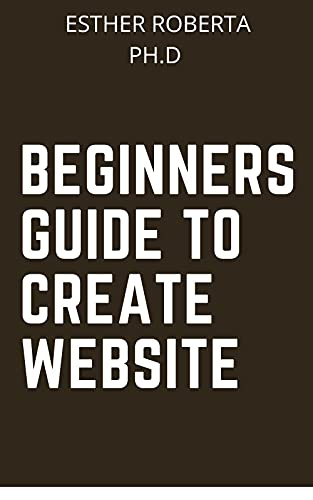 BEGINNERS GUIDE TO CREATE WEBSITE : comprehensive guide on how to create website personal (English Edition)