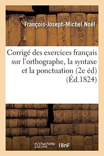 Corrigé des exercices français sur l'orthographe, la syntaxe et la ponctuation , Seconde édition