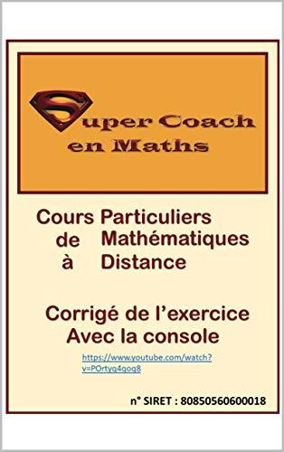 Amazon Com Super Coach En Maths Corrige De L Exercice Avec La Console French Edition Ebook Hebache Abdelhakim Kindle Store