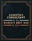 Logistics Consultant By Day World's Best Dad By Night Lined Notebook Journal: Meeting, Management, Monthly, 21.59 x 27.94 cm, 110 Pages, Agenda, Daily Organizer, 8.5 x 11 inch, Daily, A4