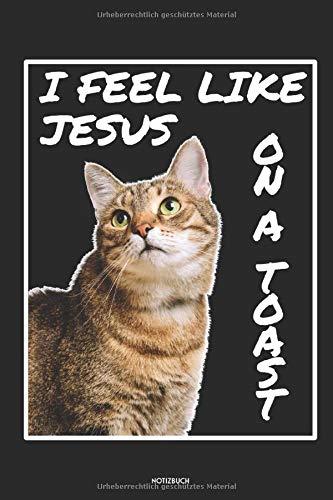 I Feel Like Jesus On A Toast Notizbuch: Lustiges Katzen Büchlein | Dotted Notebook / Punkteraster | 120 gepunktete Seiten | ca. A5 Format | ... für Katzenbesitzerinnen & Katzenbesitzer