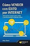 Cómo vender con éxito por Internet: Guía paso a paso para crear y promocionar tu tienda on line