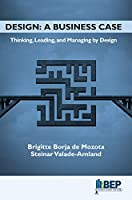 Design: A Business Case: Thinking, Leading, and Managing by Design Front Cover