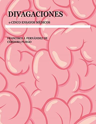 Divagaciones: o Cinco Ensayos Médicos (Spanish Edition)