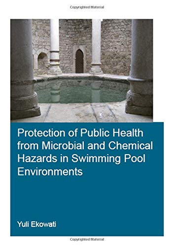 Protection of Public Health from Microbial and Chemical Hazards in Swimming Pool Environments (IHE Delft)