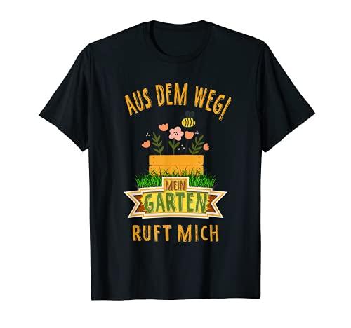 Aus dem Weg mein Garten Ruft | Gärtner Gartenliebhaber T-Shirt