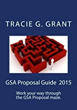 GSA Proposal Guide: Get Your GSA Contract by Writing a Winning Proposal (GSA Guides - Navigating GSA)