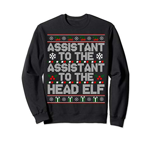 Assistant To The Assistant To The Head Elf Ugly Xmas Sweater Sweatshirt
