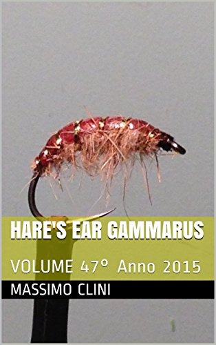 Hare's Ear Gammarus: VOLUME 47° Anno 2015 (Fly Tying Session) (Italian Edition)