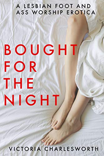 Bought For The Night – A Lesbian Foot Worship & Domination Erotica