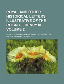 Royal and Other Historical Letters Illustrative of the Reign of Henry III. Volume 2; From the Originals in the Public Reco...