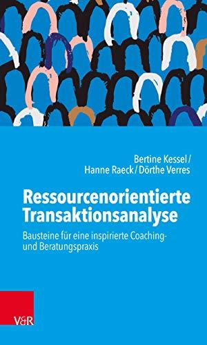 Ressourcenorientierte Transaktionsanalyse: Impulse für eine inspirierte Coaching- und Beratungspraxis