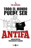 Todo el mundo puede ser ANTIFA: Manual práctico para destruir el fascismo (Obras diversas)...