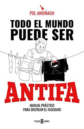 Todo el mundo puede ser ANTIFA: Manual práctico para destruir el fascismo