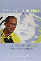 The Rhetoric of Pnoy: Image, Myth, and Rhetorical Citizenship in Philippine Presidential Speeches (Frontiers in Political Communication)