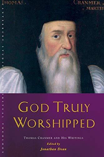 God Truly Worshipped: A Thomas Cranmer Reader (Canterbury Studies in Spiritual Theology)