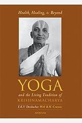 Health, Healing and Beyond: Yoga and the Living Tradition of Krishnamacharya Paperback