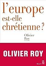 L'Europe est-elle chrétienne ? d'Olivier Roy