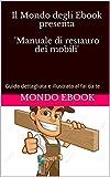 Il Mondo degli Ebook presenta 'Manuale di restauro dei mobili': Guida dettagliata e illustrata al fai da te (Italian Edition)