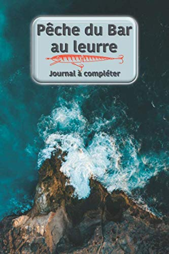 Pêche du Bar au leurre: Journal avec fiches à...