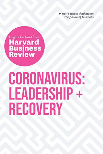 Coronavirus: Leadership and Recovery: The Insights You Need from Harvard Business Review (HBR Insights Series)