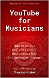 YouTube for Musicians: Grow your Fanbase on YouTube and Generate More income with your music (English Edition)