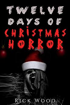 Twelve Days of Christmas Horror (Rick Wood's Horror Anthologies Book 1) by [Rick Wood]