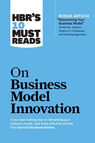 HBR s 10 Must Reads on Business Model Innovation with featured article Reinventing Your Business product image
