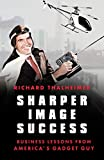 Sharper Image Success: Business Lessons from America's Gadget Guy