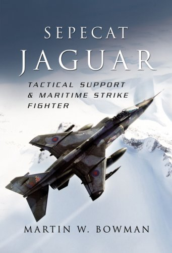 Sepecat Jaguar: Tactical Support and Maritime Strike Fighter: Tactical Support & Maritime Strike Fighter