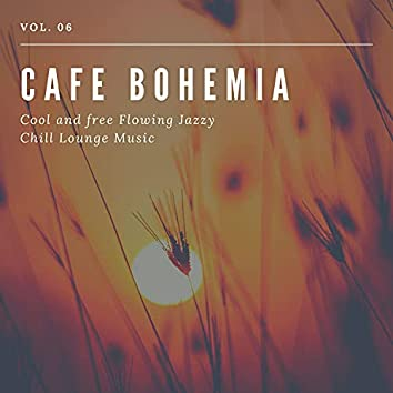 Cafe Bohemia - Cool And Free Flowing Jazzy Chill Lounge Music, Vol. 06