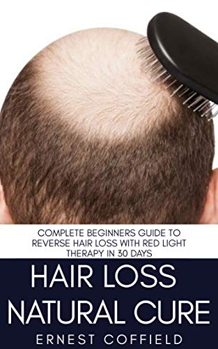 Hair Loss Natural Cure : Complete Beginners Guide To Reverse Hair Loss With Red Light Therapy in 30 Days (English Edition)