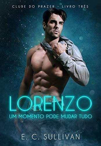 Lorenzo: um momento pode mudar tudo (Livro 3 - Clube do Prazer)