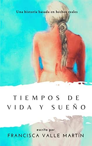 Tiempos de vida y sueño de Francisca Valle Martín