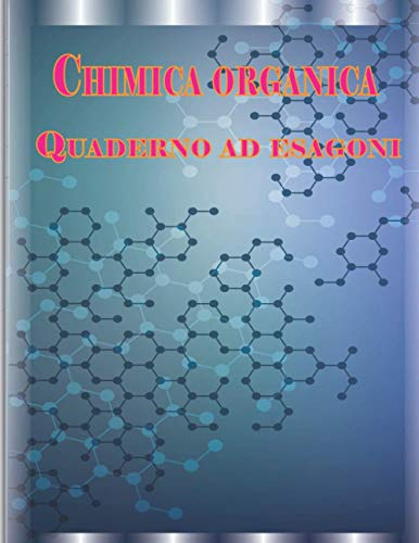 | Chimica Organica | Quaderno ad Esagoni: 106 Pagine | Formato A4