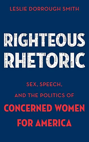 Righteous Rhetoric: Sex, Speech, and the Politics of Concerned Women for America (AAR ACADEMY SER)