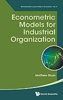 Econometric Models for Industrial Organization (World Scientific Lecture Notes in Economics)