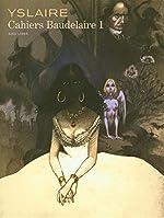 Baudelaire - Cahiers - tome 1 - Baudelaire - Cahiers, Tome 1/3 d'Yslaire