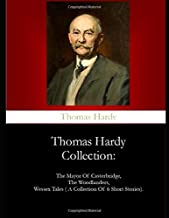 Thomas Hardy Collection:: The Mayor Of Casterbridge, The Woodlanders, Wessex Tales ( A Collection Of 6 Short Stories).