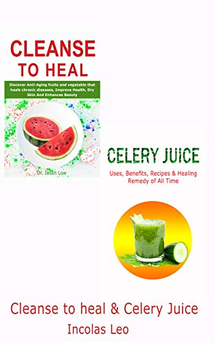 CLEANSE TO HEAL & CELERY JUICE (English Edition)