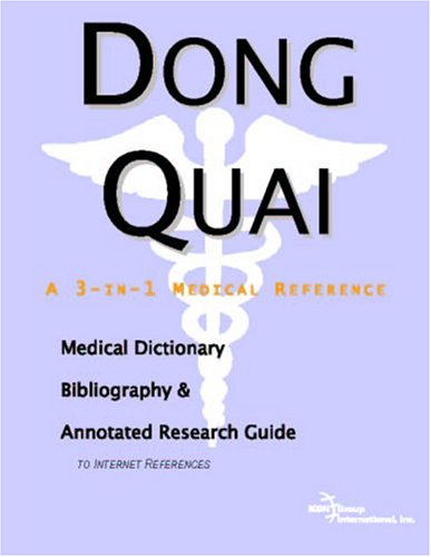 Dong Quai: A Medical Dictionary, Bibliography, And Annotated Research Guide To Internet References
