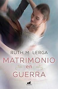 Matrimonio en guerra par Ruth M. Lerga
