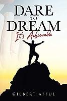 Dare to Dream: It's Achievable